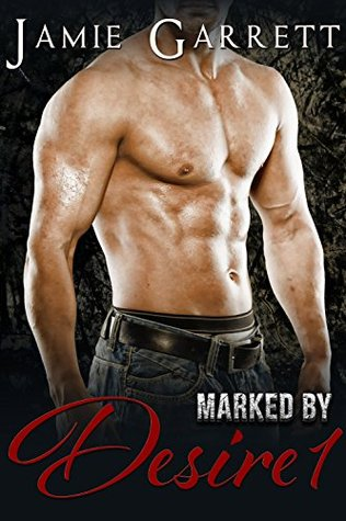 Marked By Desire - Book 1 by Jamie Garrett