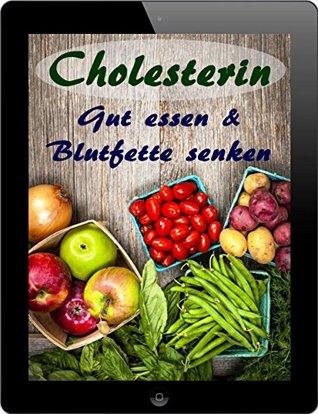 Cholesterin: Gut essen & Blutfette senken ... 200 cholesterinarme Rezepte Peggy Sokolowski