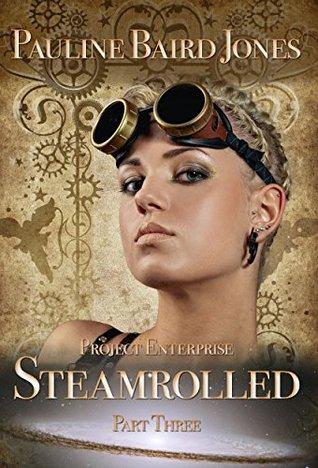 Steamrolled: Part Three Pauline Baird Jones