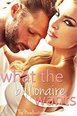 What the Billionaire Wants by Lila Lacroix