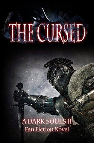 The Cursed: A Dark Souls II Fan Fiction novel  by  Innovate Media