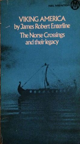 James Robert Enterline - Viking America. The Norse Crossings and their legacy