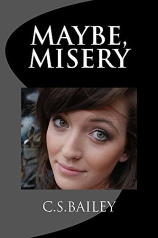 Maybe, Misery by C.S. Bailey