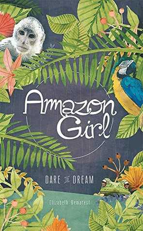 Amazon Girl: Dare to Dream Elizabeth Demarest