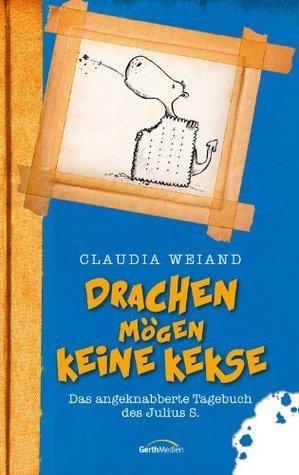Drachen mögen keine Kekse: Das angeknabberte Tagebuch des Julius S. - - Claudia Weiand