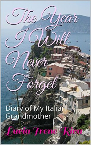 The Year I Will Never Forget: Diary of My Italian Grandmother Lucia Irene Riva