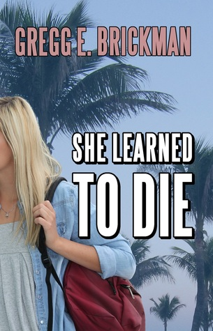 She Learned to Die by Gregg E. Brickman