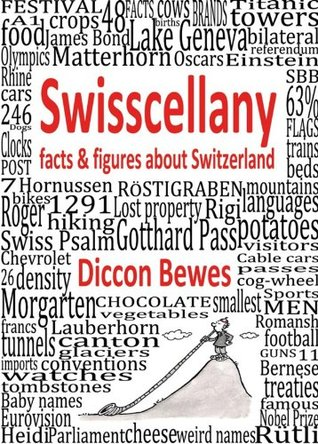 Swisscellany: facts & figures about Switzerland Diccon Bewes