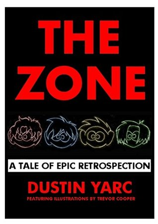 The Zone: A Tale of Epic Retrospection  by  Dustin Yarc