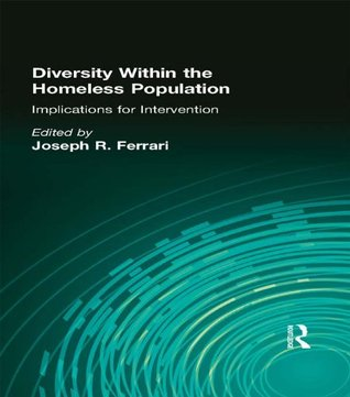 Diversity Within the Homeless Population: Implications for Intervention  by  Joseph R. Ferrari