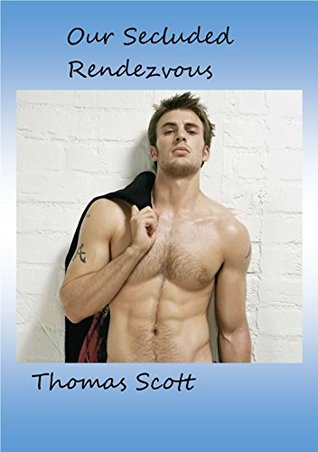 Our Secluded Rendevous (The Lovers And Life of John, #1)  by  Thomas Scott