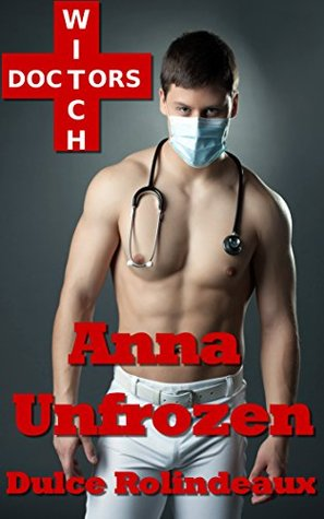 Anna Unfrozen: Medical Examination (Witch Doctors In Love Book 1)  by  Dulce Rolindeaux