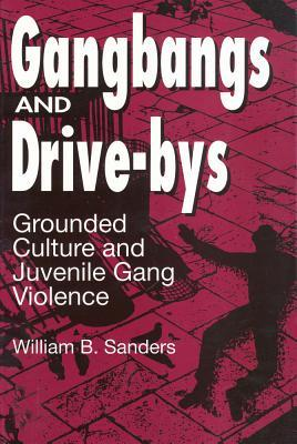 Gangbangs and Drive-Bys  by  William Sanders