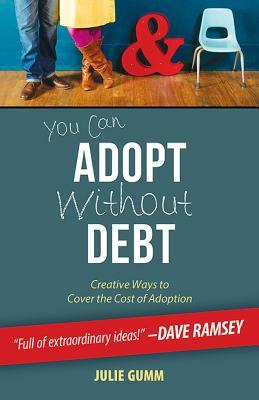 You Can Adopt Without Debt by Julie Gumm
