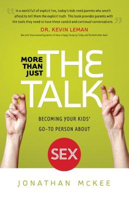 More Than Just the Talk: Becoming Your Kids' Go-To Person about Sex