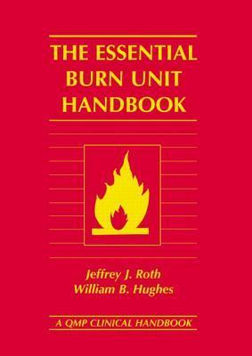 The Essential Burn Unit Handbook Jeffrey Roth