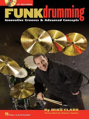 Funk Drumming: Innovative Grooves & Advanced Concepts  by  Mike Clark