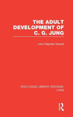 The Adult Development of C.G. Jung  by  John-Raphael Staude