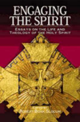 Engaging The Spirit: Essays On The Life And Theology Of The Holy Spirit Robert Boak Slocum