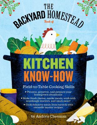 The Backyard Homestead Guide to Kitchen Skills by Andrea Chesman