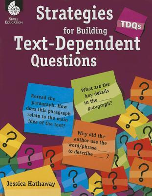 Tdqs: Strategies for Building Text-Dependent Questions Jessica Hathaway