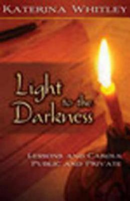 Light to the Darkness: Lessons and Carols: Public and Private Katerina Katsarka Whitley