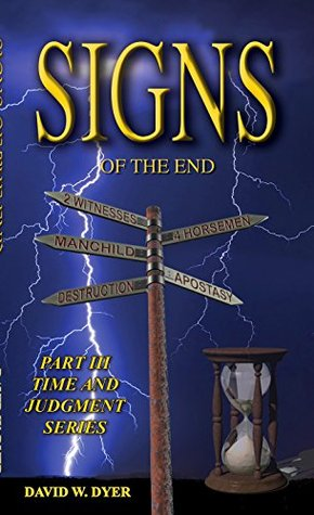 Signs of the End: End-Times Part III (End-Times: Signs of the End Book 3) David W. Dyer
