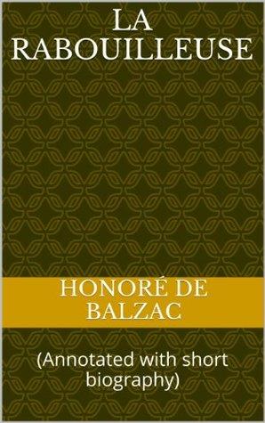 La Rabouilleuse: (Annotated with short biography)  by  Honoré de Balzac