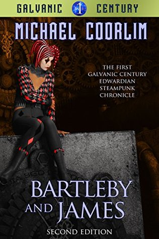 Bartleby and James: Edwardian Steampunk Chronicle (Galvanic Century Book 1)