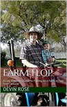 Farm Flop: A City Dweller's Guide to Failing on a Farm in Two Years Or Less