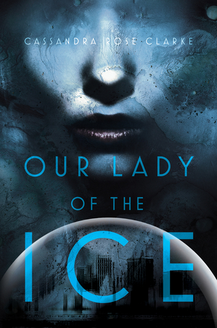 Our Lady of the Ice by Cassandra Rose Clarke  book cover