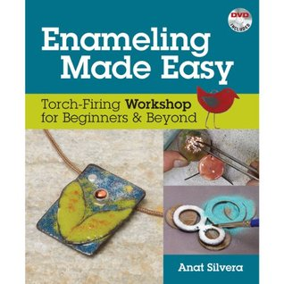 Enameling Made Easy  by  Anat Silvera