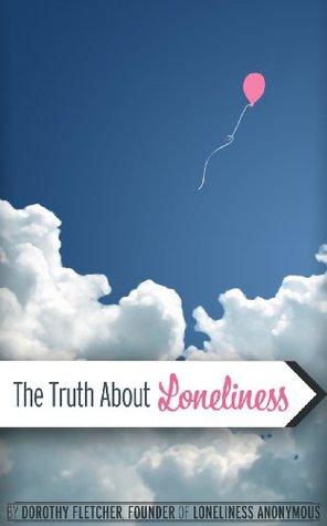 The Truth About Lonleliness Dorothy J. Fletcher