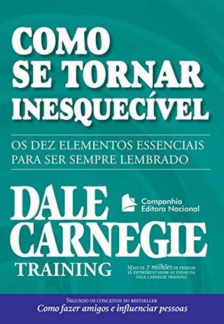 Como se tornar inesquecivel  by  Dale Carnegie Training