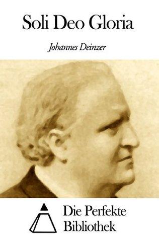 Soli Deo Gloria  by  Johannes Deinzer