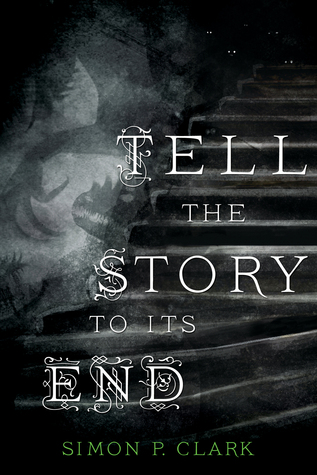 Tell the Story to Its End by Simon P. Clarke