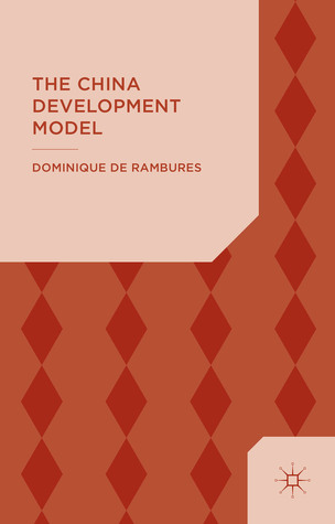 The China Development Model: Between the State and the Market  by  Dominique de Rambures