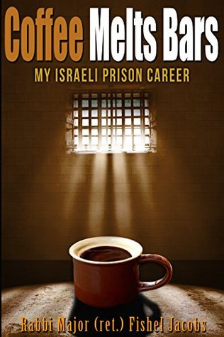 Coffee Melts Bars: My Israeli Prison Career  by  Fishel Jacobs