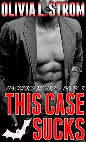 This Case Sucks: A Hackers Heart Novel Olivia L. Strom