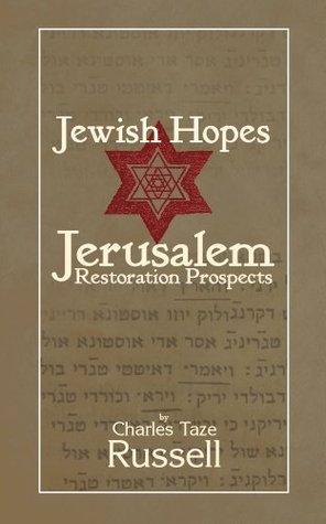 Jewish Hopes: Jerusalem Restoration Prospects For Gods Chosen People Charles Taze Russell