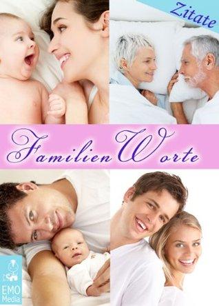 FamilienWorte: Die schönsten und hilfreichsten Zitate über Familie, Kinder, Eltern, Babys, Großeltern, das Mutter- und das Vater-Sein - Weise Worte und Weisheiten für jeden Anlass Sören D. Aberdam
