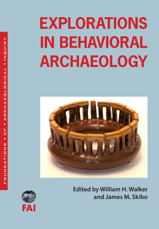 Explorations in Behavioral Archaeology William H. Walker