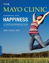 The Mayo Clinic Handbook for Happiness: A Four-Step Plan for Resilient Living