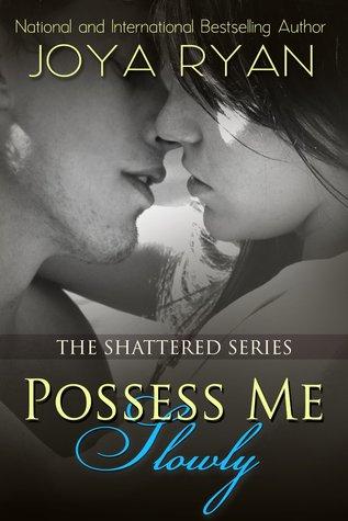 Possess Me Slowly (Shattered, #2)
