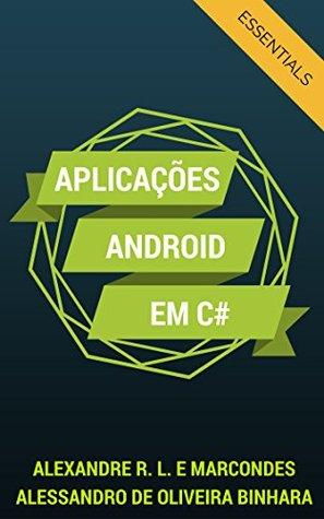Aplicações Android em C#: Essentials (Desenvolvendo Aplicativos Android Livro 1) Alexandre Rocha Lima e Marcondes