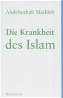 Die Krankheit des Islam  by  Abdelwahab Meddeb