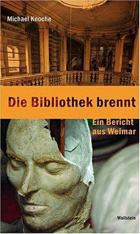 Die Bibliothek brennt. Ein Bericht aus Weimar  by  Michael Knoche