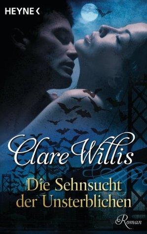 Die Sehnsucht der Unsterblichen: Roman  by  Clare Willis