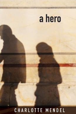 A Hero by Charlotte Mendel