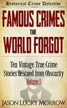 Famous Crimes the World Forgot: Ten Vintage True Crime Stories Rescued from Obscurity